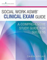 Social Work ASWB Clinical Exam Guide : A Comprehensive Study Guide for Success - ACSW Dawn Apgar PhD