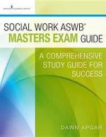 Social Work ASWB Masters Exam Guide : A Comprehensive Study Guide for Success - ACSW Dawn Apgar PhD