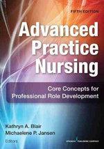 Advanced Practice Nursing, Fifth Edition : Core Concepts for Professional Role Development
