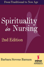 Spirituality in Nursing : From Traditional to New Age - Stevens Barnum, Barbara