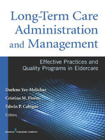 Long-Term Care Administration & Management : Effective Practices and Quality Programs in Eldercare - Darlene Yee-Melichar EdD