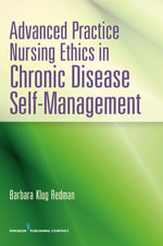 Advanced Practice Nursing Ethics in Chronic Disease Self-Management : A Guide for Advanced Practice Nursing - Barbara Klug Redman