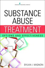 Substance Abuse Treatment : Options, Challenges, and Effectiveness - Sylvia Mignon