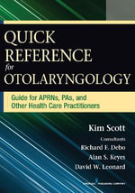 Nurses' Quick Reference Guide for Otolaryngology - Kim Scott