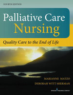 Palliative Care Nursing, Fourth Edition : Quality Care to the End of Life