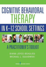 Cognitive Behavioral Therapy in K-12 School Settings : A Practitioner's Toolkit - Diana Joyce-Beaulieu