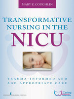 Transformative Nursing in the NICU : Trauma-Informed Age-Appropriate Care - MS Mary Coughlin RN