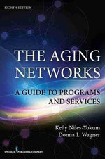 The Aging Networks : A Guide to Programs and Services - Kelly Niles-Yokum