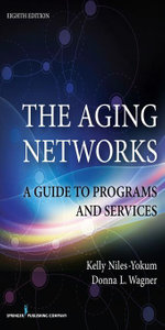 The Aging Networks, 8th Edition : A Guide to Programs and Services - PhD Kelly Niles-Yokum MPA