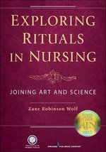 Exploring Rituals in Nursing : Joining Art and Science - Zane Wolf