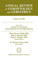 Annual Review of Gerontology and Geriatrics, Volume 23, 2003 : Aging in Context: Socio-Physical Environments