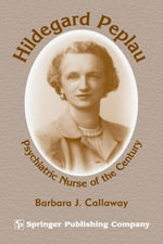 Hildegard Peplau : Psychiatric Nurse of the Century - Barbara J. Callaway