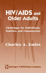 HIV/AIDS and Older Adults : Challenges for Individuals, Families, and Communities - Charles A. Emlet