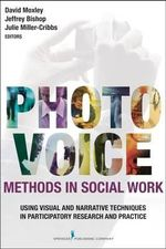 Photovoice Methods in Social Work : Using Visual and Narrative Techniques in Participatory Research and Practice