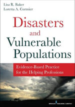 Disasters and Vulnerable Populations : Evidence-Based Practice for the Helping Professions - Lisa Baker