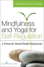 Mindfulness and Yoga for Self-Regulation : A Primer for Mental Health Professionals - Catherine P. Cook-Cottone