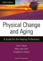 Physical Change and Aging : A Guide for the Helping Professions - Sue V Saxon