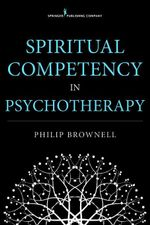Spiritual Competency in Psychotherapy - Philip Brownell
