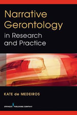 Narrative Gerontology in Research and Practice : The Comprehensive Resource on Geriatric Health and... - Kate De Medeiros