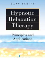 Hypnotic Relaxation Therapy : Principles and Applications - Gary Ray Elkins
