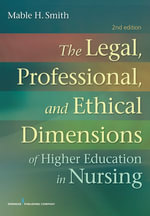 The Legal, Professional, and Ethical Dimensions of Education in Nursing : Second Edition - Mable H. Smith