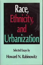 Race, Ethnicity and Urbanization : Selected Essays of Howard N.Rabinowitz - Howard N. Rabinowitz