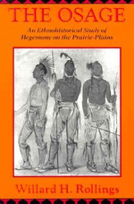 The Osage : An Ethnohistorical Study of Hegemony on the Prairie-plains - Willard H. Rollings