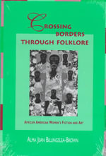 Crossing Borders Through Folklore : African American Women's Fiction and Art - Alma Jean Billingslea Brown