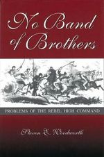 No Band of Brothers : Problems of the Rebel High Command - Steven E. Woodworth