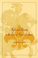 Myth and Identity in the Epic of Imperial Spain : Transforming Ourselves, Our Organizations, and Our... - Elizabeth B. Davis