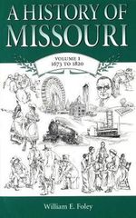 A History of Missouri : 1673 to 1820 v. 1 - William E. Foley