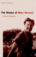 The Masks of Mary Renault : A Literary Biography - Caroline Zilboorg