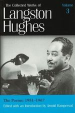 The Collected Works of Langston Hughes : Poems 1951-1967 v. 3 - Langston Hughes
