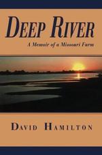 Deep River : A Memoir of a Missouri Farm - Dr. David Hamilton