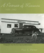 A Portrait of Missouri, 1935-1943 : Photographs from the Farm Security Administration - Paul E. Parker