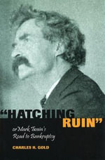 Hatching Ruin : Or Mark Twain's Road to Bankruptcy - Charles H. Gold