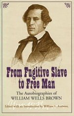 From Fugitive Slave to Free Man : The Autobiographies of William Wells Brown - William Wells Brown