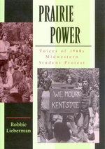 Prairie Power : Voices of 1960s Midwestern Student Protest - Robbie Lieberman