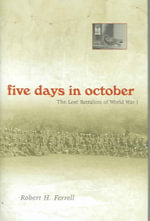 Five Days in October : The Lost Battalion of World War I - Robert H. Ferrell