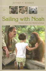 Sailing with Noah : Stories from the World of Zoos - Jeffrey P. Bonner