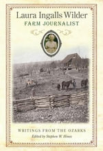 Laura Ingalls Wilder, Farm Journalist : Writings from the Ozarks
