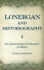 Lonergan and Historiography : The Epistemological Philosophy of History - Thomas J. McPartland