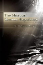 The Missouri Mormon Experience : Mormon Polygamist Warren Jeffs, His Cult of Fear, ... - Thomas M. Spencer