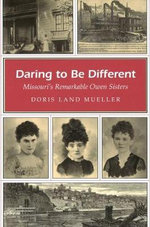 Daring to be Different : Missouri's Remarkable Owen Sisters - Doris Land Mueller