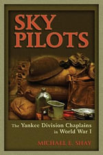 Sky Pilots : The Yankee Division Chaplains in World War I - Michael E. Shay