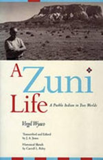 A Zuni Life : A Pueblo Indian in Two Worlds - Virgil Wyaco