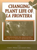Changing Plant Life of La Frontera : Observations on Vegetation in the United States/Mexico Borderlands