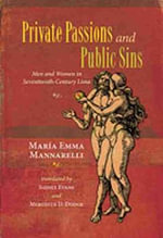 Private Passions and Public Sins : Men and Women in Seventeenth-century Lima - Maria Emma Mannarelli