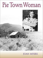 Pie Town Woman : The Hard Life and Good Times of a New Mexico Homesteader - Joan Myers