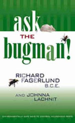 Ask the Bugman! : Environmentally Safe Ways to Control Household Pests - Richard Fagerlund
